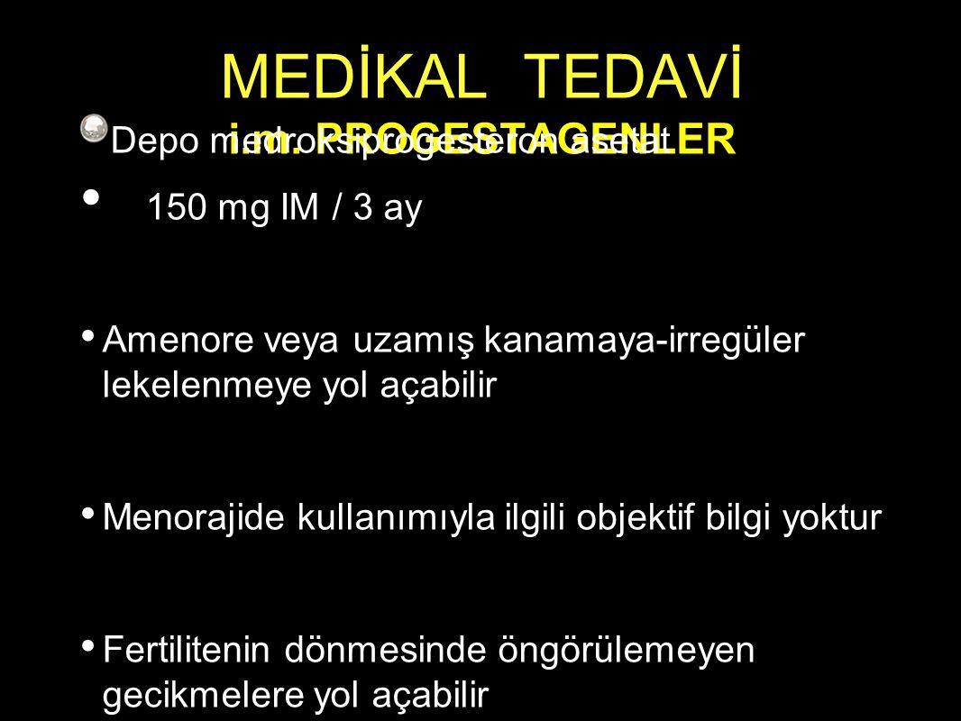MEDİKAL TEDAVİ i.m. PROGESTAGENLER Depo medroksiprogesteron asetat 150 mg IM / 3 ay Amenore veya uzamış kanamaya-irregüler lekelenmeye yol açabilir Me