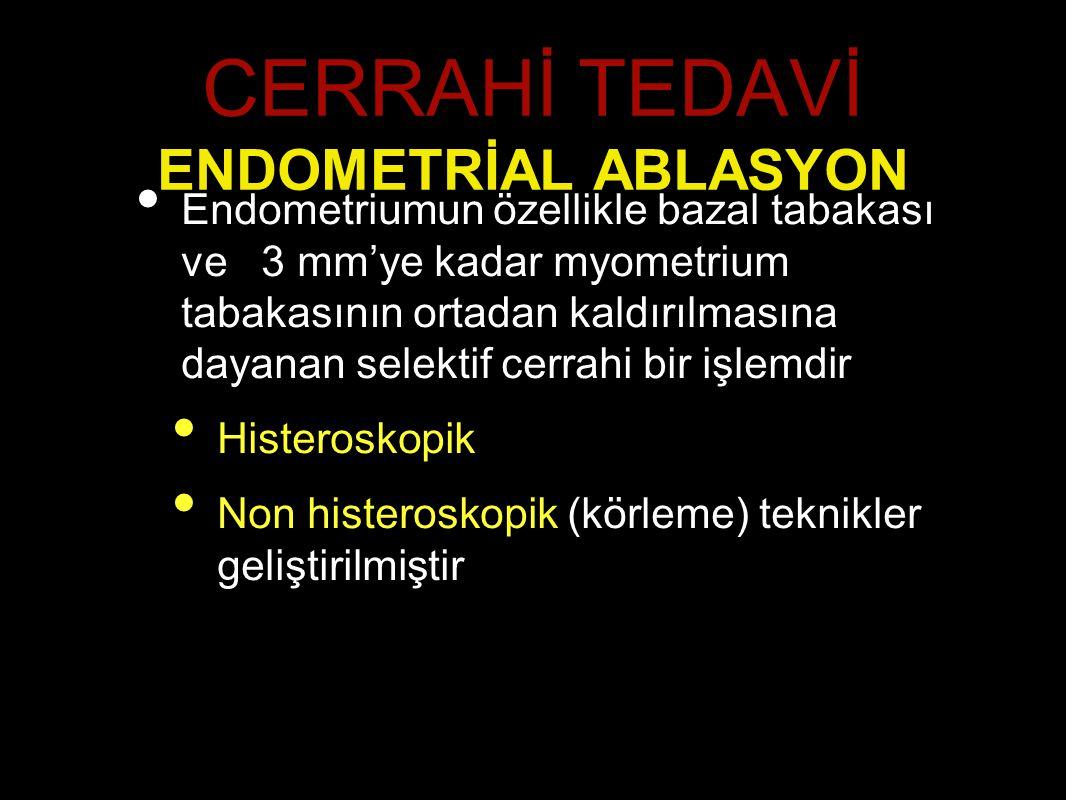 CERRAHİ TEDAVİ ENDOMETRİAL ABLASYON Endometriumun özellikle bazal tabakası ve 3 mm'ye kadar myometrium tabakasının ortadan kaldırılmasına dayanan sele