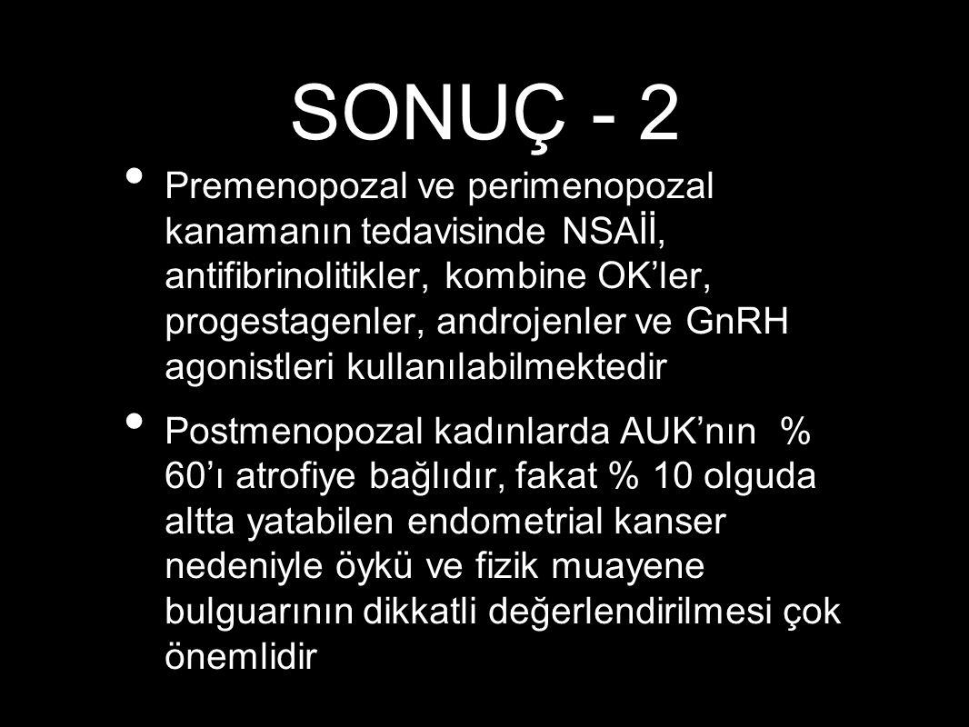 SONUÇ - 2 Premenopozal ve perimenopozal kanamanın tedavisinde NSAİİ, antifibrinolitikler, kombine OK'ler, progestagenler, androjenler ve GnRH agonistl
