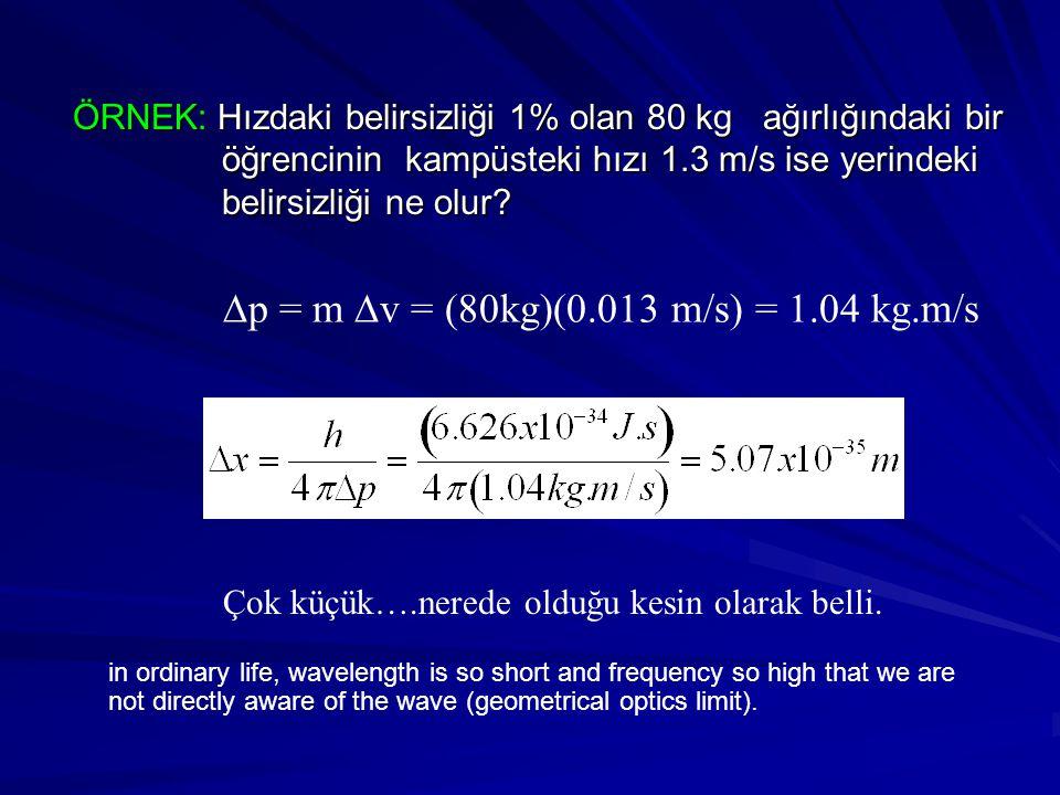ÖRNEK: Hızdaki belirsizliği 1% olan 80 kg ağırlığındaki bir ÖRNEK: Hızdaki belirsizliği 1% olan 80 kg ağırlığındaki bir öğrencinin kampüsteki hızı 1.3