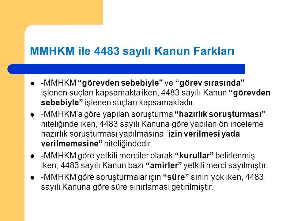 """MMHKM ile 4483 sayılı Kanun Farkları -MMHKM """"görevden sebebiyle"""" ve """"görev sırasında"""" işlenen suçları kapsamakta iken, 4483 sayılı Kanun """"görevden seb"""