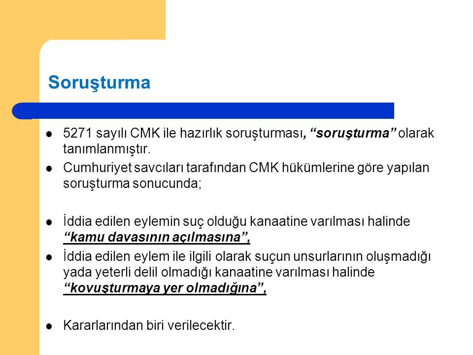 """Soruşturma 5271 sayılı CMK ile hazırlık soruşturması, """"soruşturma"""" olarak tanımlanmıştır. Cumhuriyet savcıları tarafından CMK hükümlerine göre yapılan"""