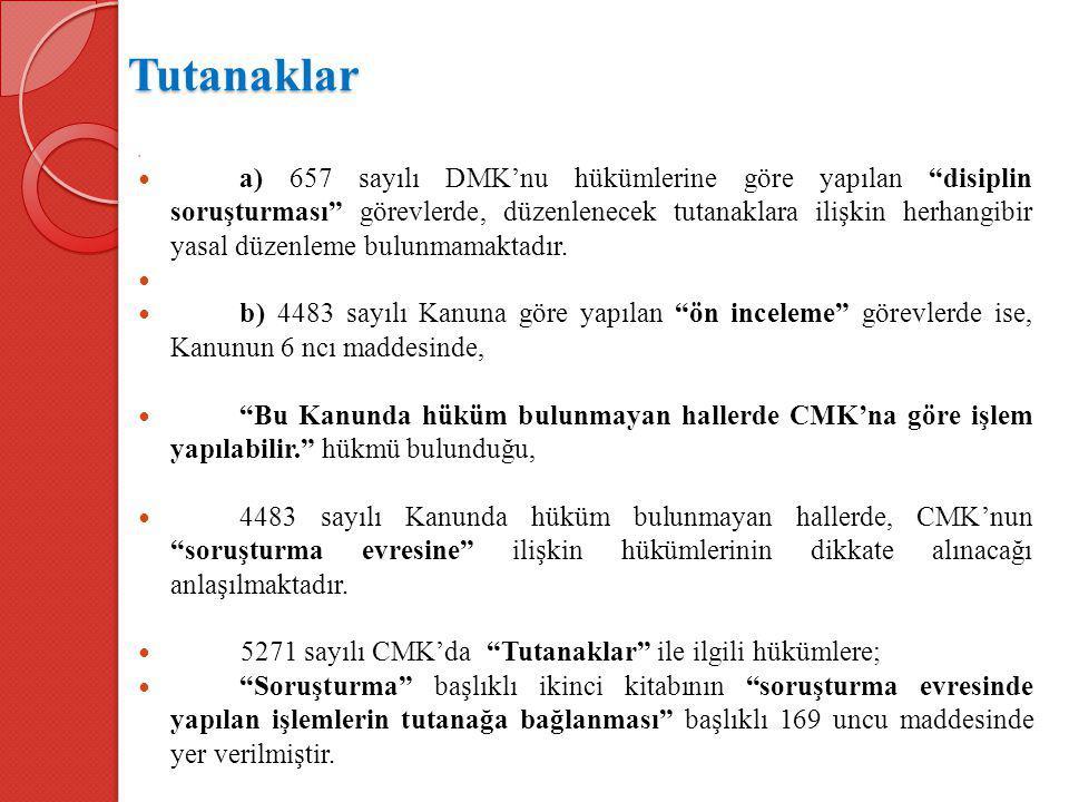 """Tutanaklar a) 657 sayılı DMK'nu hükümlerine göre yapılan """"disiplin soruşturması"""" görevlerde, düzenlenecek tutanaklara ilişkin herhangibir yasal düzenl"""