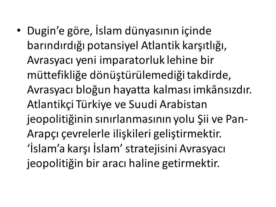 Dugin'e göre, İslam dünyasının içinde barındırdığı potansiyel Atlantik karşıtlığı, Avrasyacı yeni imparatorluk lehine bir müttefikliğe dönüştürülemedi