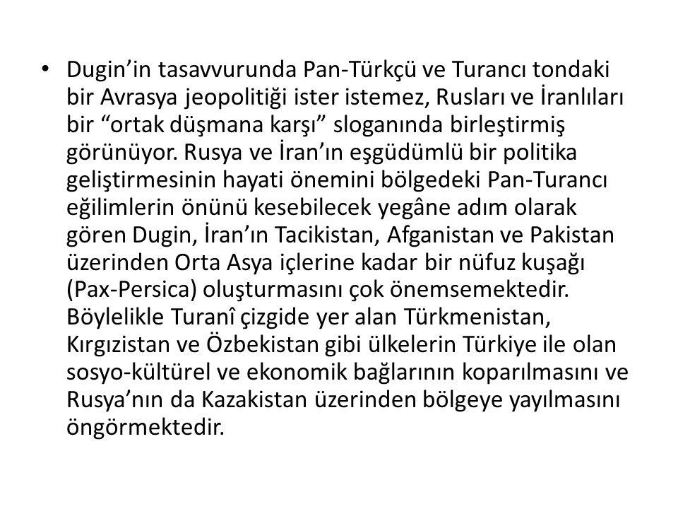 """Dugin'in tasavvurunda Pan-Türkçü ve Turancı tondaki bir Avrasya jeopolitiği ister istemez, Rusları ve İranlıları bir """"ortak düşmana karşı"""" sloganında"""