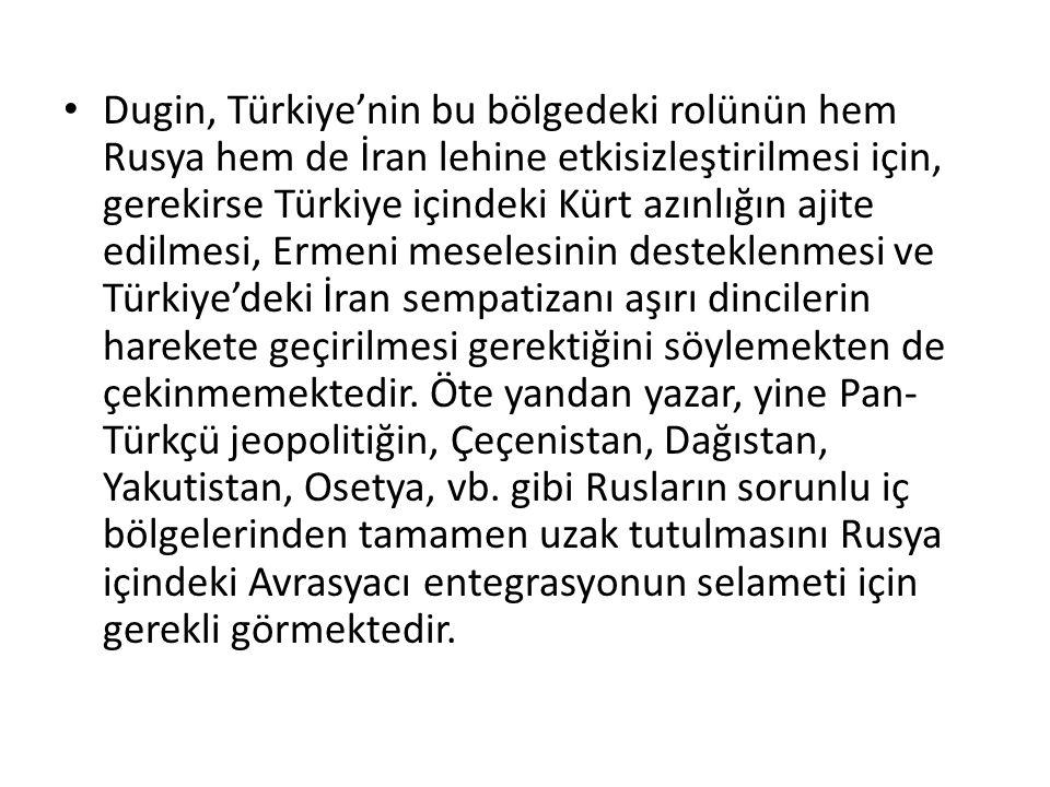 Dugin, Türkiye'nin bu bölgedeki rolünün hem Rusya hem de İran lehine etkisizleştirilmesi için, gerekirse Türkiye içindeki Kürt azınlığın ajite edilmes
