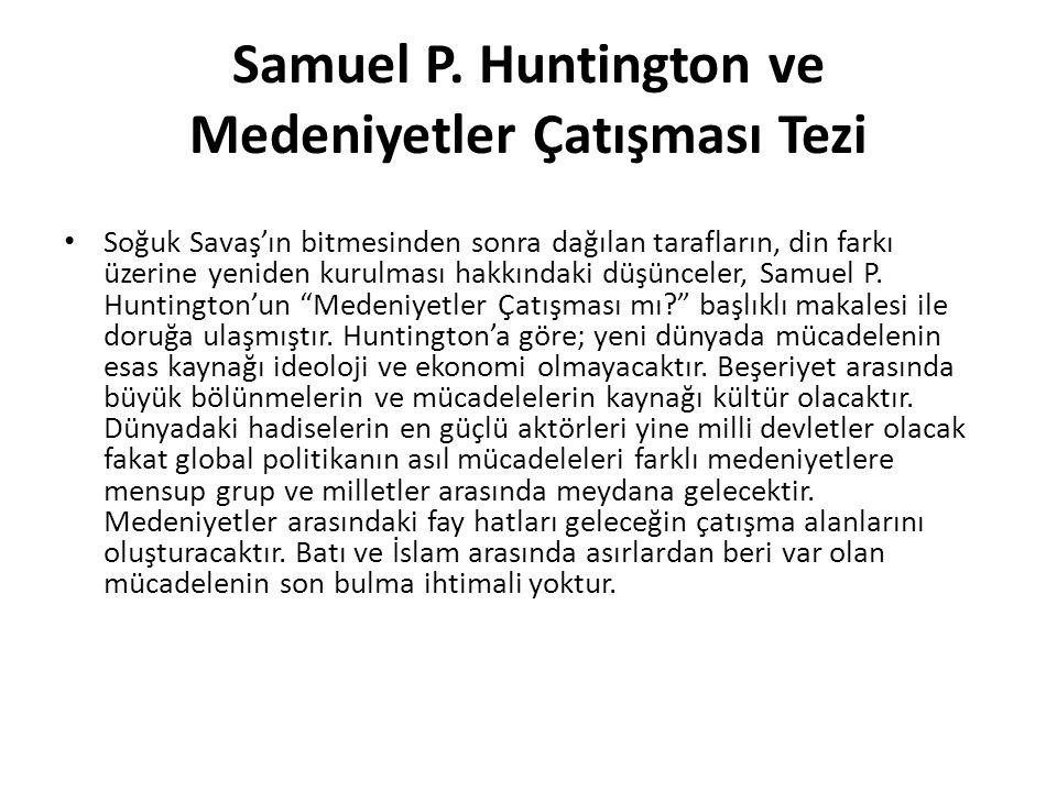 Samuel P. Huntington ve Medeniyetler Çatışması Tezi Soğuk Savaş'ın bitmesinden sonra dağılan tarafların, din farkı üzerine yeniden kurulması hakkındak