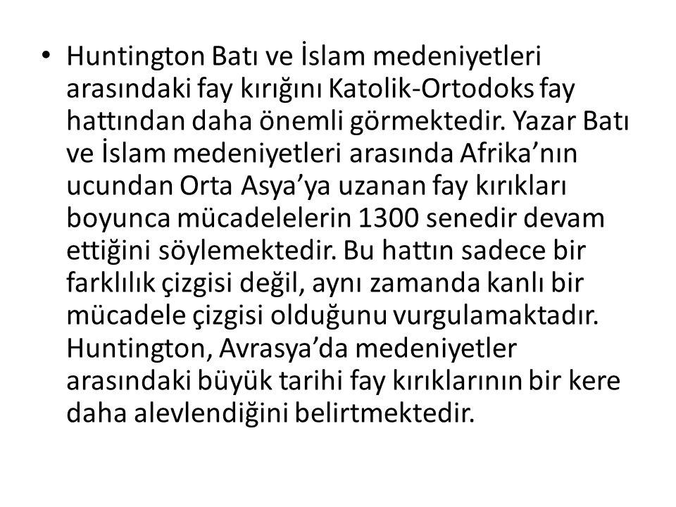 Huntington Batı ve İslam medeniyetleri arasındaki fay kırığını Katolik-Ortodoks fay hattından daha önemli görmektedir. Yazar Batı ve İslam medeniyetle