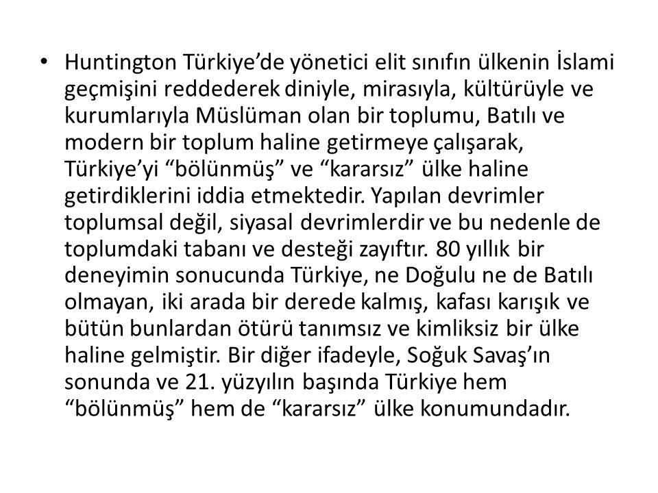 Huntington Türkiye'de yönetici elit sınıfın ülkenin İslami geçmişini reddederek diniyle, mirasıyla, kültürüyle ve kurumlarıyla Müslüman olan bir toplu