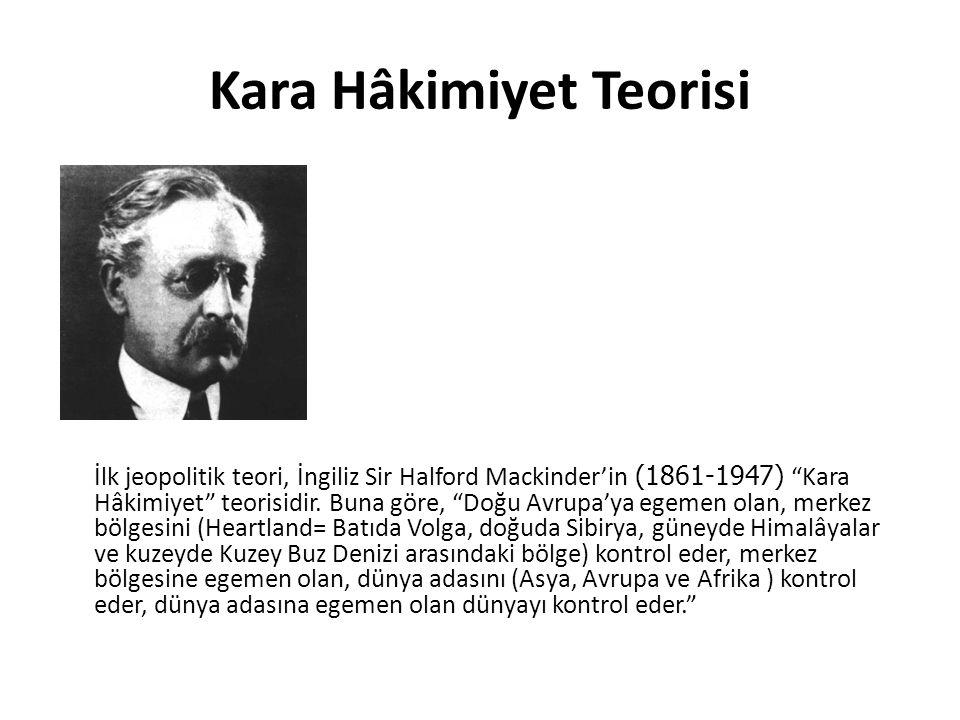 """Kara Hâkimiyet Teorisi İlk jeopolitik teori, İngiliz Sir Halford Mackinder'in (1861-1947) """"Kara Hâkimiyet"""" teorisidir. Buna göre, """"Doğu Avrupa'ya egem"""