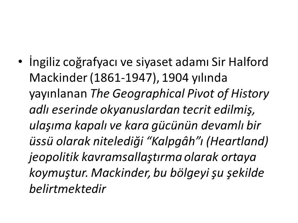 İngiliz coğrafyacı ve siyaset adamı Sir Halford Mackinder (1861-1947), 1904 yılında yayınlanan The Geographical Pivot of History adlı eserinde okyanus