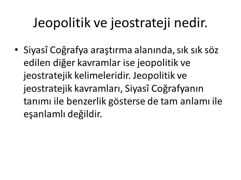 Jeopolitik ve jeostrateji nedir. Siyasî Coğrafya araştırma alanında, sık sık söz edilen diğer kavramlar ise jeopolitik ve jeostratejik kelimeleridir.