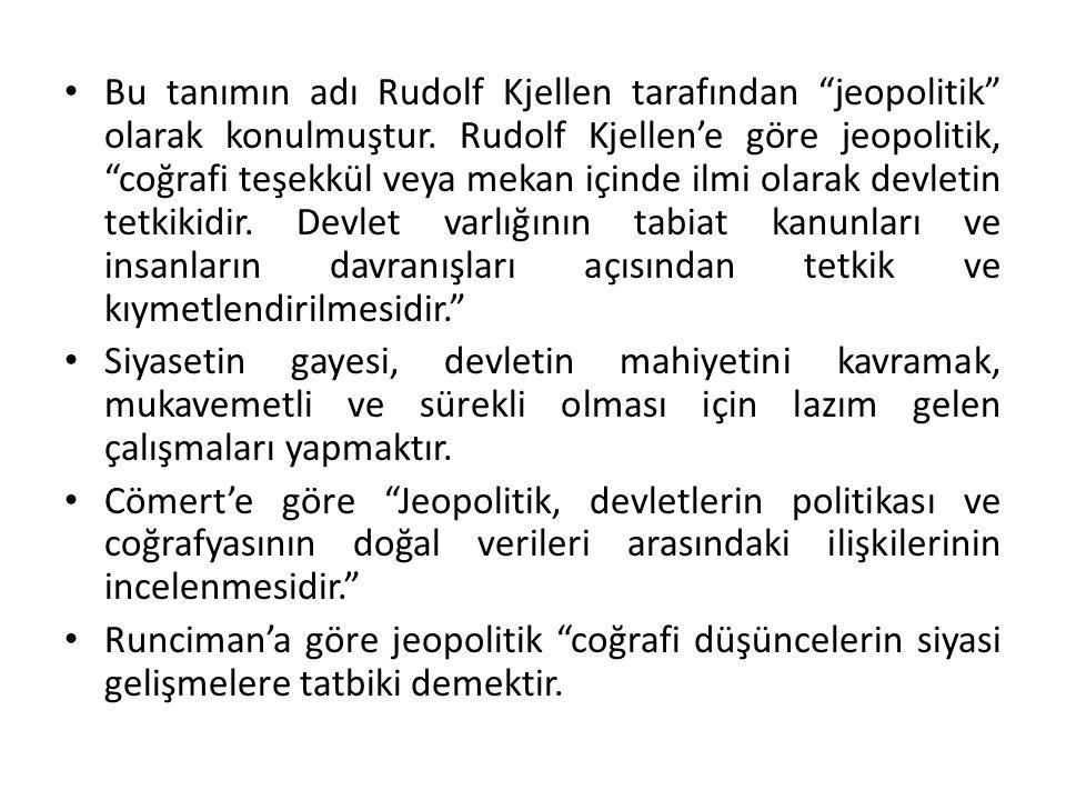"""Bu tanımın adı Rudolf Kjellen tarafından """"jeopolitik"""" olarak konulmuştur. Rudolf Kjellen'e göre jeopolitik, """"coğrafi teşekkül veya mekan içinde ilmi o"""