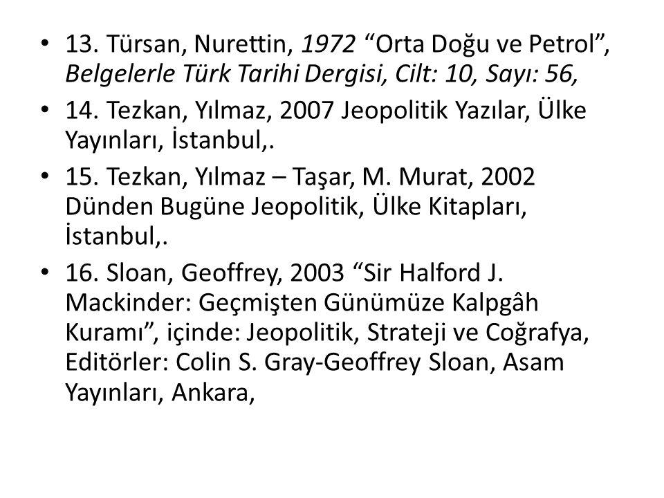 """13. Türsan, Nurettin, 1972 """"Orta Doğu ve Petrol"""", Belgelerle Türk Tarihi Dergisi, Cilt: 10, Sayı: 56, 14. Tezkan, Yılmaz, 2007 Jeopolitik Yazılar, Ülk"""
