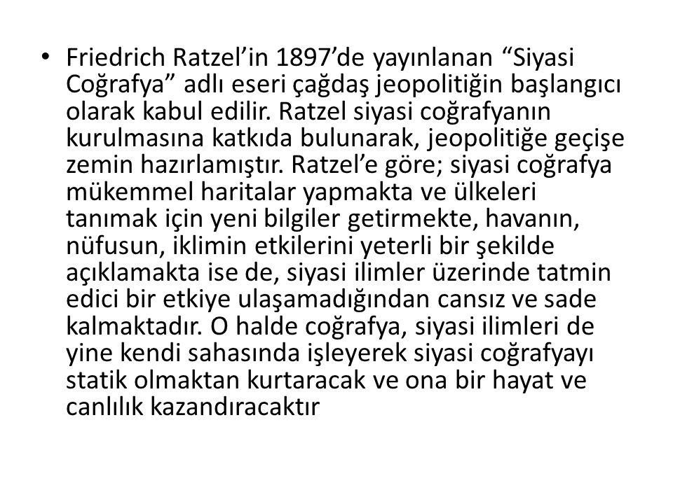 """Friedrich Ratzel'in 1897'de yayınlanan """"Siyasi Coğrafya"""" adlı eseri çağdaş jeopolitiğin başlangıcı olarak kabul edilir. Ratzel siyasi coğrafyanın kuru"""