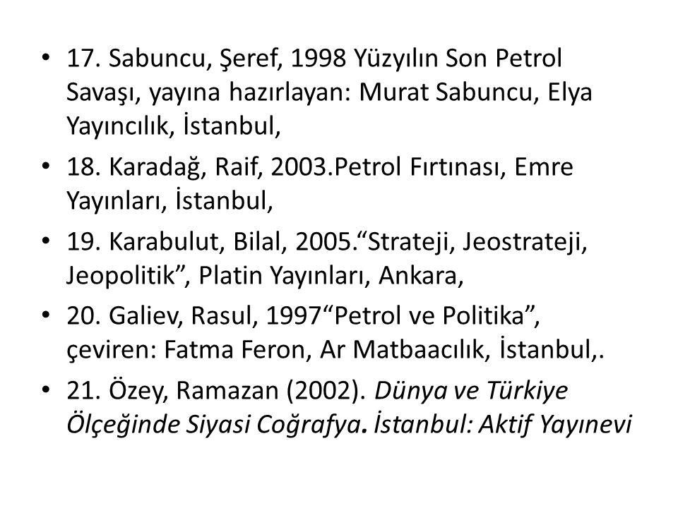 17. Sabuncu, Şeref, 1998 Yüzyılın Son Petrol Savaşı, yayına hazırlayan: Murat Sabuncu, Elya Yayıncılık, İstanbul, 18. Karadağ, Raif, 2003.Petrol Fırtı