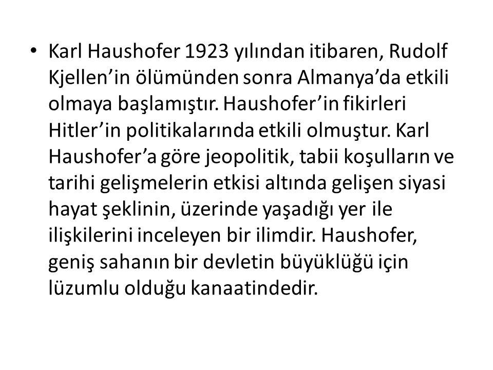 Karl Haushofer 1923 yılından itibaren, Rudolf Kjellen'in ölümünden sonra Almanya'da etkili olmaya başlamıştır. Haushofer'in fikirleri Hitler'in politi
