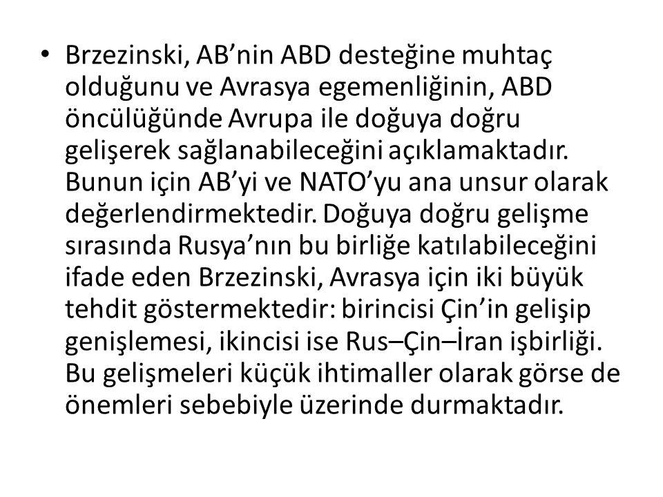 Brzezinski, AB'nin ABD desteğine muhtaç olduğunu ve Avrasya egemenliğinin, ABD öncülüğünde Avrupa ile doğuya doğru gelişerek sağlanabileceğini açıklam