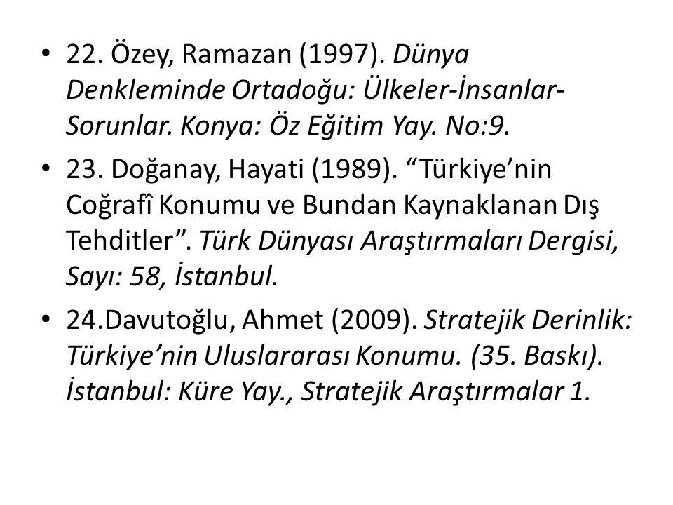 """22. Özey, Ramazan (1997). Dünya Denkleminde Ortadoğu: Ülkeler-İnsanlar- Sorunlar. Konya: Öz Eğitim Yay. No:9. 23. Doğanay, Hayati (1989). """"Türkiye'nin"""