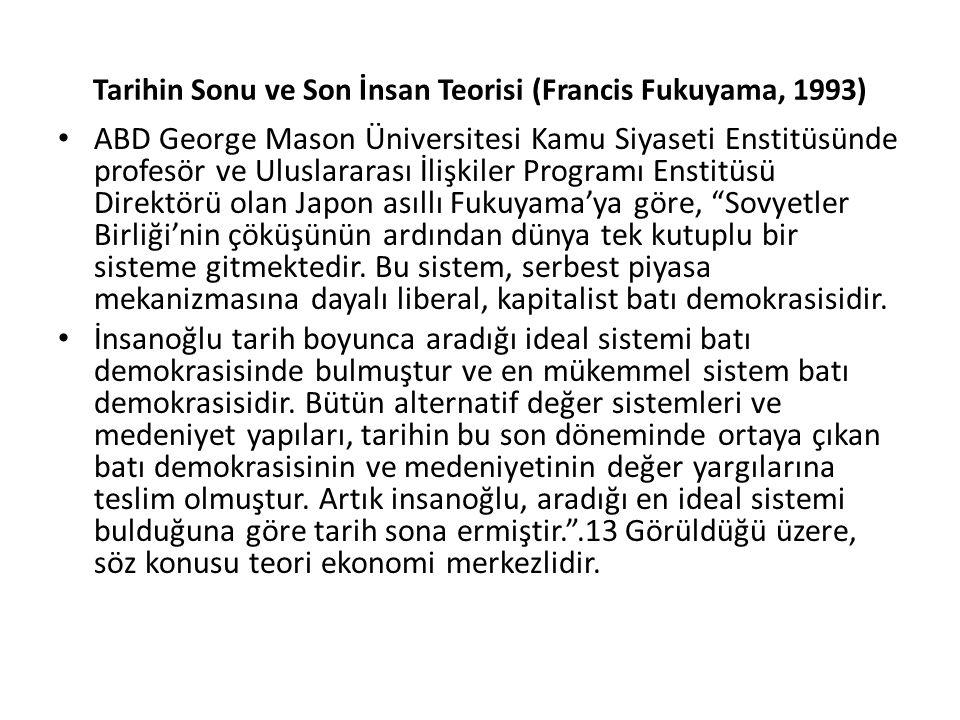 Tarihin Sonu ve Son İnsan Teorisi (Francis Fukuyama, 1993) ABD George Mason Üniversitesi Kamu Siyaseti Enstitüsünde profesör ve Uluslararası İlişkiler