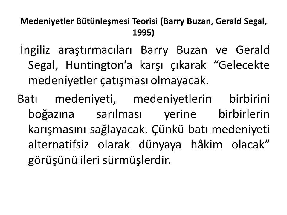 """Medeniyetler Bütünleşmesi Teorisi (Barry Buzan, Gerald Segal, 1995) İngiliz araştırmacıları Barry Buzan ve Gerald Segal, Huntington'a karşı çıkarak """"G"""