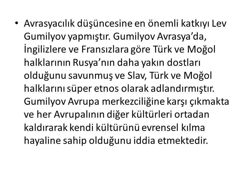 Avrasyacılık düşüncesine en önemli katkıyı Lev Gumilyov yapmıştır. Gumilyov Avrasya'da, İngilizlere ve Fransızlara göre Türk ve Moğol halklarının Rusy