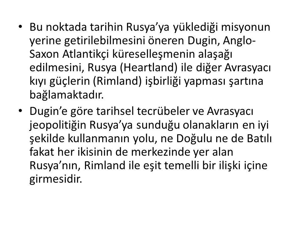 Bu noktada tarihin Rusya'ya yüklediği misyonun yerine getirilebilmesini öneren Dugin, Anglo- Saxon Atlantikçi küreselleşmenin alaşağı edilmesini, Rusy
