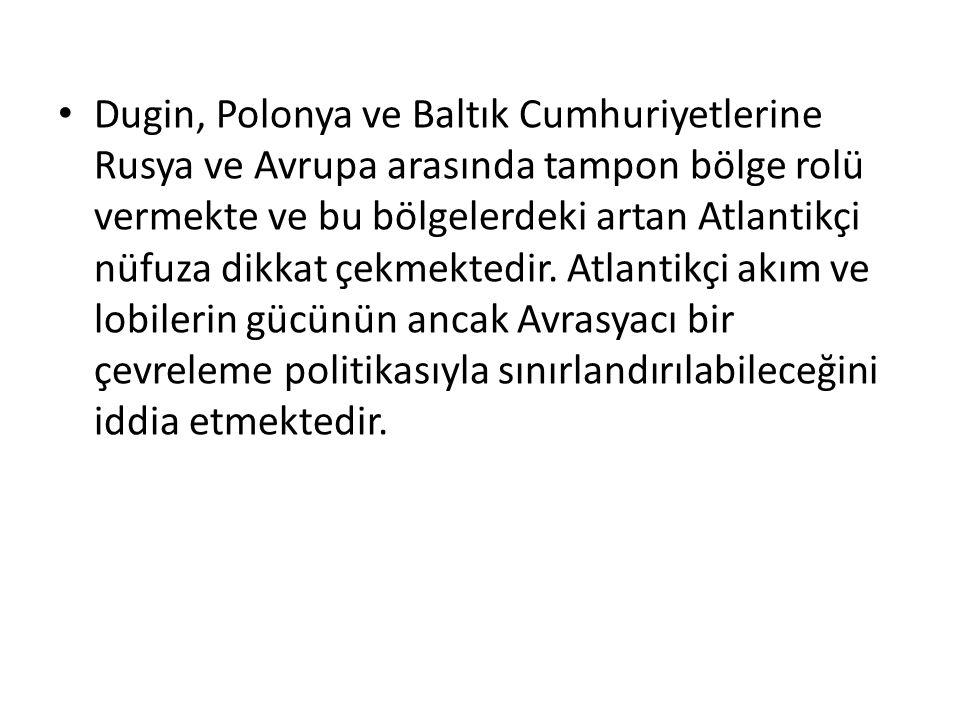 Dugin, Polonya ve Baltık Cumhuriyetlerine Rusya ve Avrupa arasında tampon bölge rolü vermekte ve bu bölgelerdeki artan Atlantikçi nüfuza dikkat çekmek
