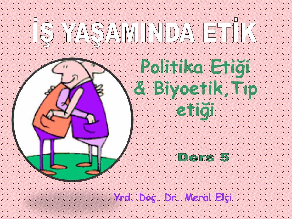 Politika Etiği & Biyoetik,Tıp etiği Yrd. Doç. Dr. Meral Elçi