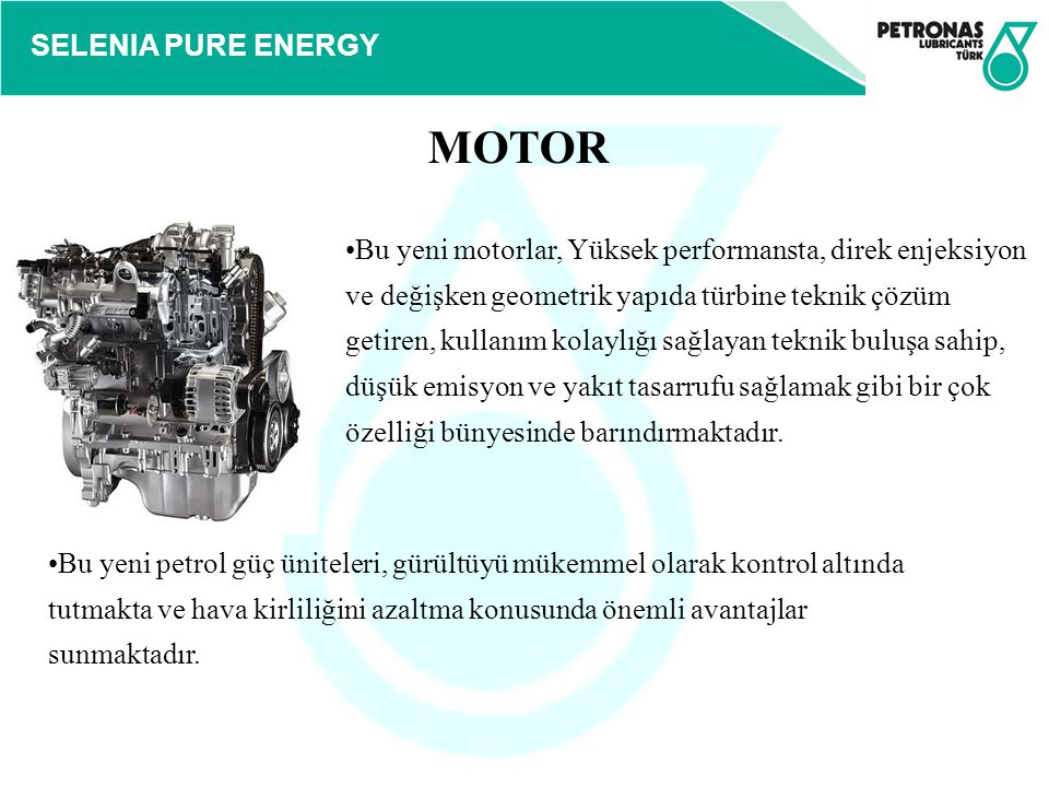 SELENIA PURE ENERGY Bu yeni motorlar, Yüksek performansta, direk enjeksiyon ve değişken geometrik yapıda türbine teknik çözüm getiren, kullanım kolayl