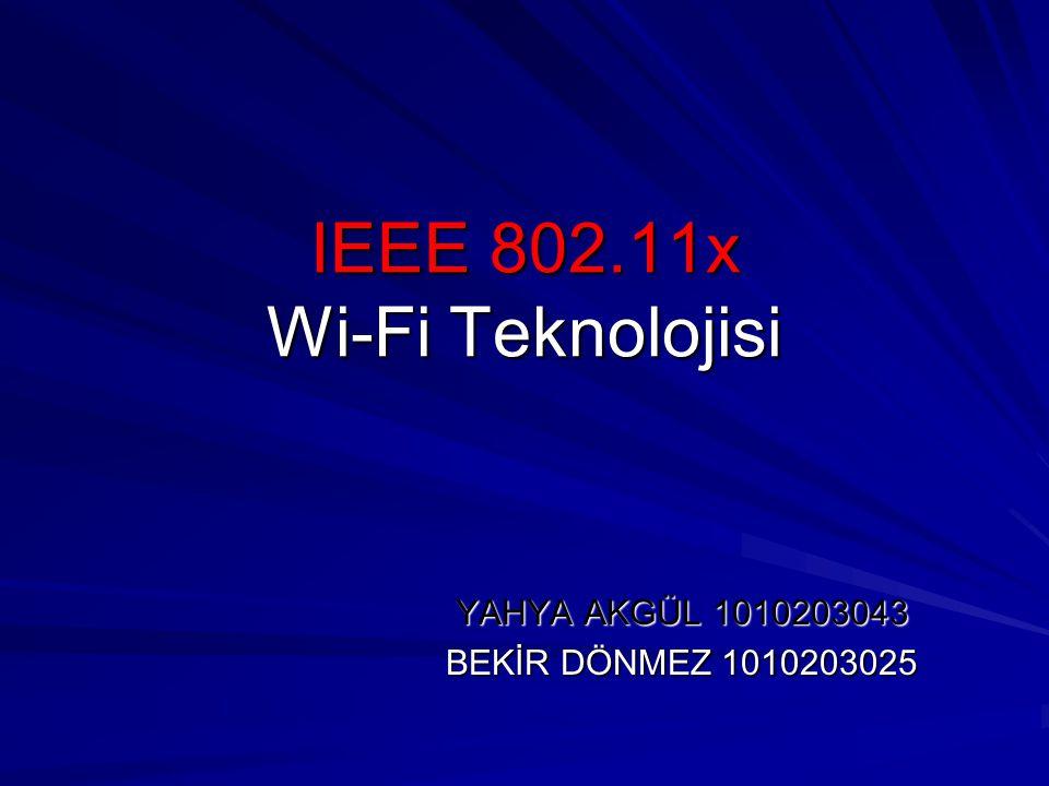 IEEE 802.11x Wi-Fi Teknolojisi YAHYA AKGÜL 1010203043 BEKİR DÖNMEZ 1010203025