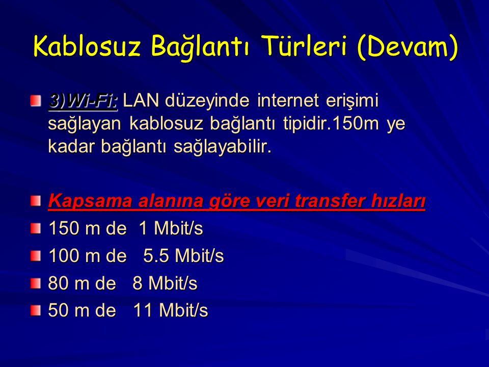 Kablosuz Bağlantı Türleri (Devam) 3)Wi-Fi: LAN düzeyinde internet erişimi sağlayan kablosuz bağlantı tipidir.150m ye kadar bağlantı sağlayabilir.