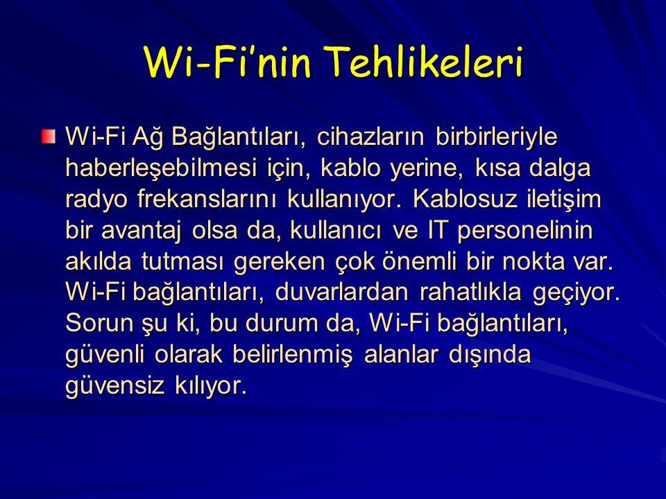 Wi-Fi'nin Tehlikeleri Wi-Fi Ağ Bağlantıları, cihazların birbirleriyle haberleşebilmesi için, kablo yerine, kısa dalga radyo frekanslarını kullanıyor.