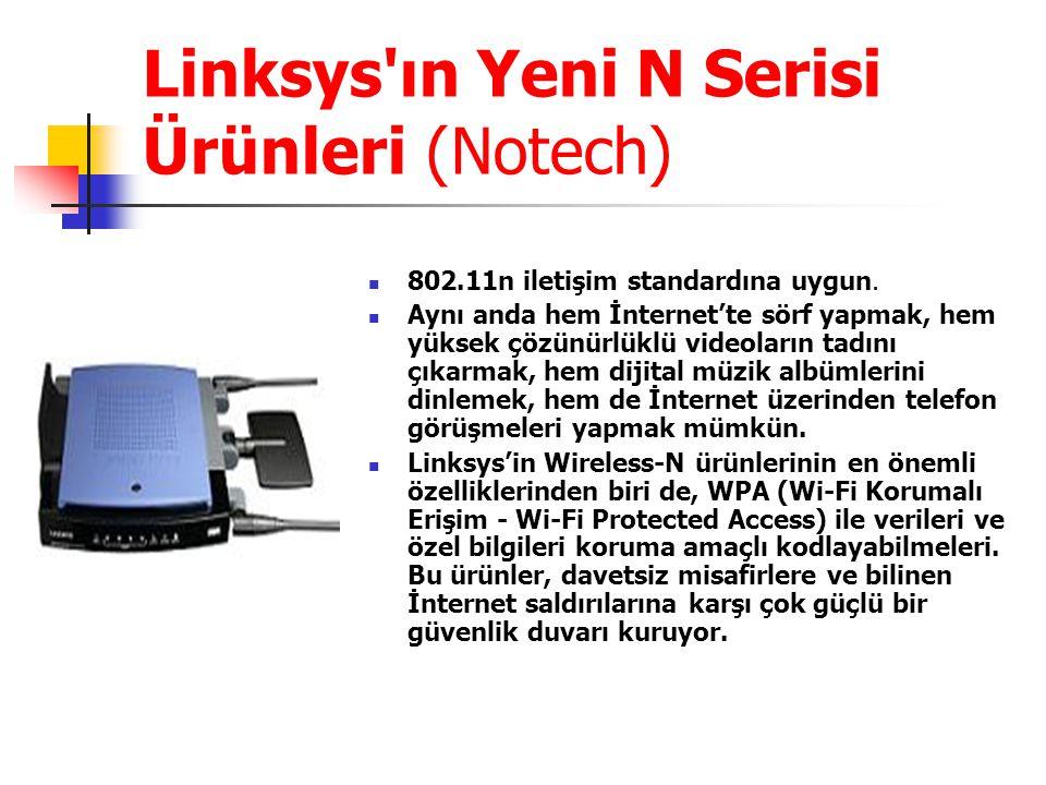 Linksys ın Yeni N Serisi Ürünleri (Notech) 802.11n iletişim standardına uygun.