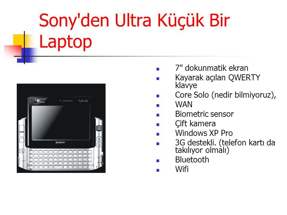Sony den Ultra Küçük Bir Laptop 7 dokunmatik ekran Kayarak açılan QWERTY klavye Core Solo (nedir bilmiyoruz), WAN Biometric sensor Çift kamera Windows XP Pro 3G destekli.