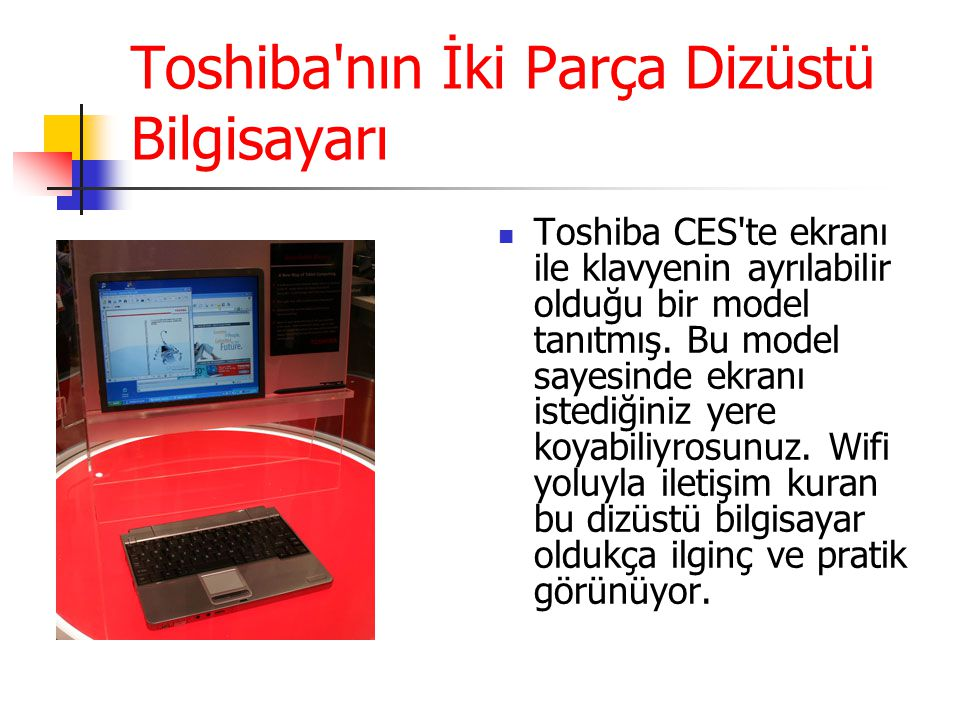 Toshiba nın İki Parça Dizüstü Bilgisayarı Toshiba CES te ekranı ile klavyenin ayrılabilir olduğu bir model tanıtmış.