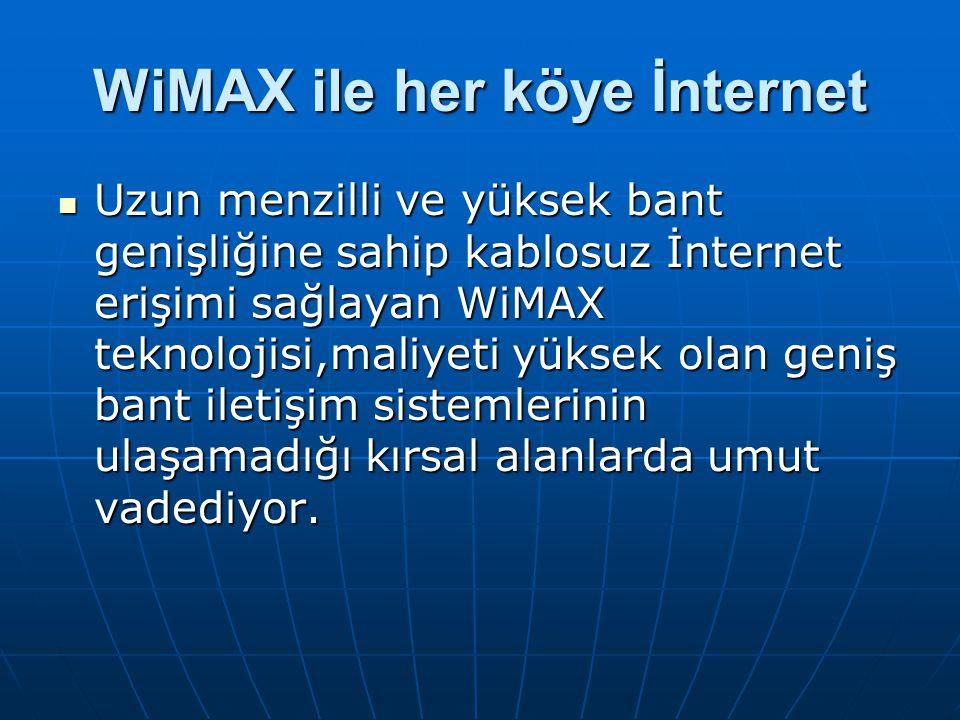 WiMAX ile her köye İnternet Uzun menzilli ve yüksek bant genişliğine sahip kablosuz İnternet erişimi sağlayan WiMAX teknolojisi,maliyeti yüksek olan g
