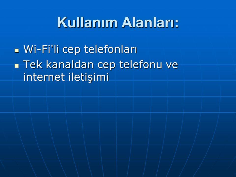 Kullanım Alanları: Wi-Fi'li cep telefonları Wi-Fi'li cep telefonları Tek kanaldan cep telefonu ve internet iletişimi Tek kanaldan cep telefonu ve inte