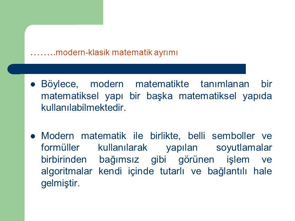 …….. modern-klasik matematik ayrımı Böylece, modern matematikte tanımlanan bir matematiksel yapı bir başka matematiksel yapıda kullanılabilmektedir. M