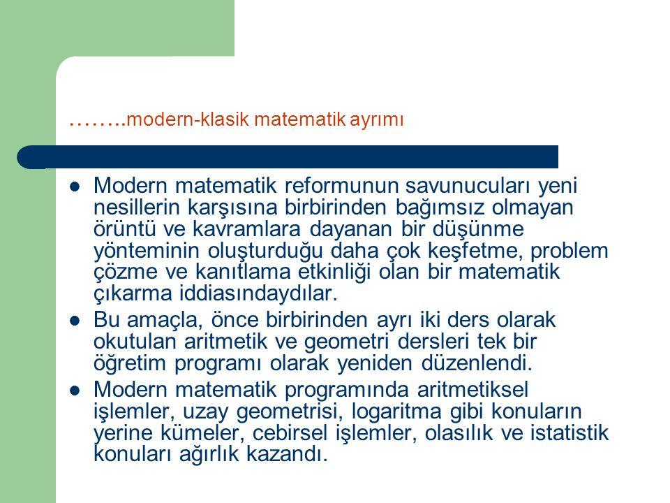 …….. modern-klasik matematik ayrımı Modern matematik reformunun savunucuları yeni nesillerin karşısına birbirinden bağımsız olmayan örüntü ve kavramla
