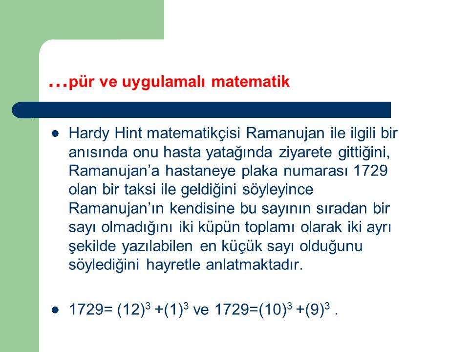 … pür ve uygulamalı matematik Hardy Hint matematikçisi Ramanujan ile ilgili bir anısında onu hasta yatağında ziyarete gittiğini, Ramanujan'a hastaneye