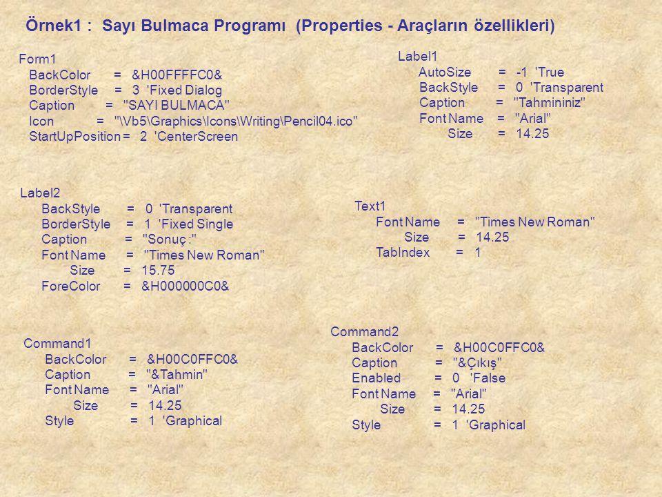 Örnek1 : Sayı Bulmaca Programı (Properties - Araçların özellikleri) Label1 AutoSize = -1 'True BackStyle = 0 'Transparent Caption =