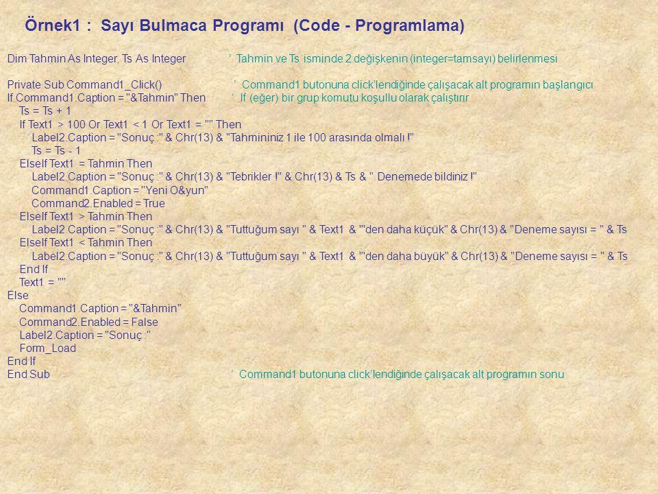 Dim Tahmin As Integer, Ts As Integer ' Tahmin ve Ts isminde 2 değişkenin (integer=tamsayı) belirlenmesi Private Sub Command1_Click() ' Command1 butonu