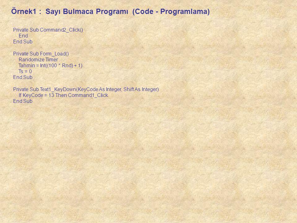 Private Sub Command2_Click() End End Sub Private Sub Form_Load() Randomize Timer Tahmin = Int((100 * Rnd) + 1) Ts = 0 End Sub Private Sub Text1_KeyDow