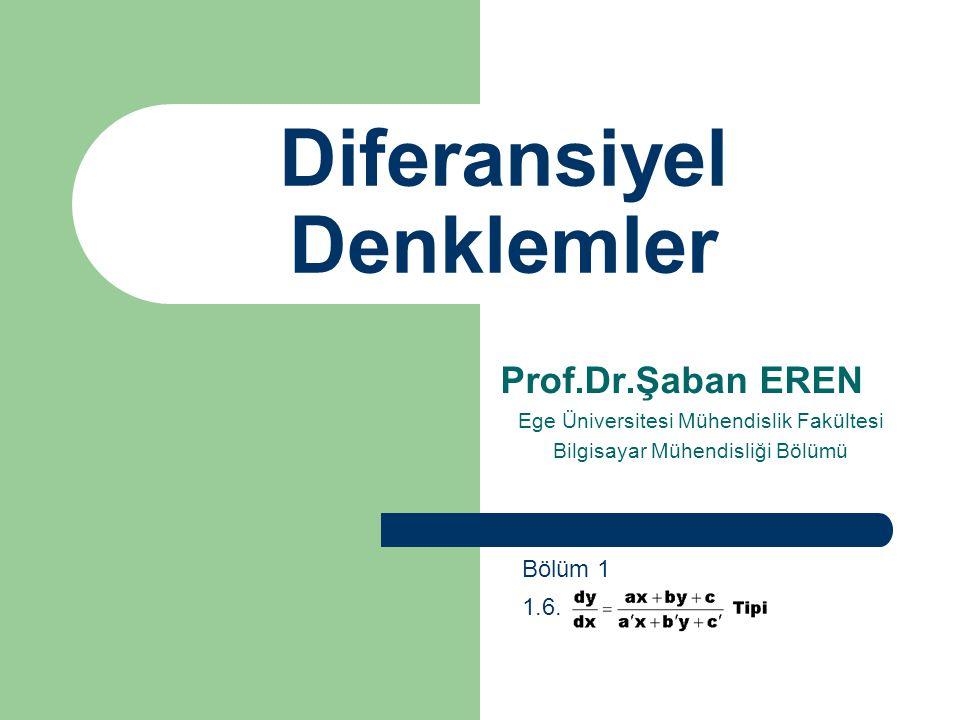 Diferansiyel Denklemler Prof.Dr.Şaban EREN Ege Üniversitesi Mühendislik Fakültesi Bilgisayar Mühendisliği Bölümü Bölüm 1 1.6.