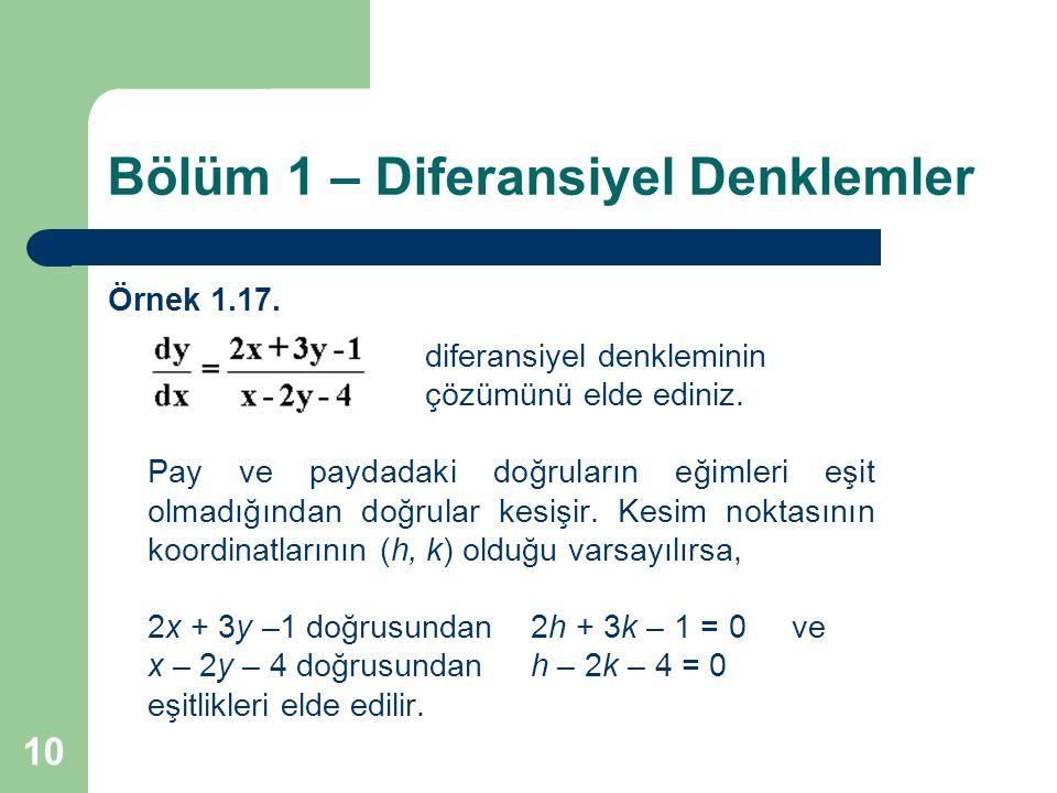 10 Bölüm 1 – Diferansiyel Denklemler Örnek 1.17.diferansiyel denkleminin çözümünü elde ediniz.