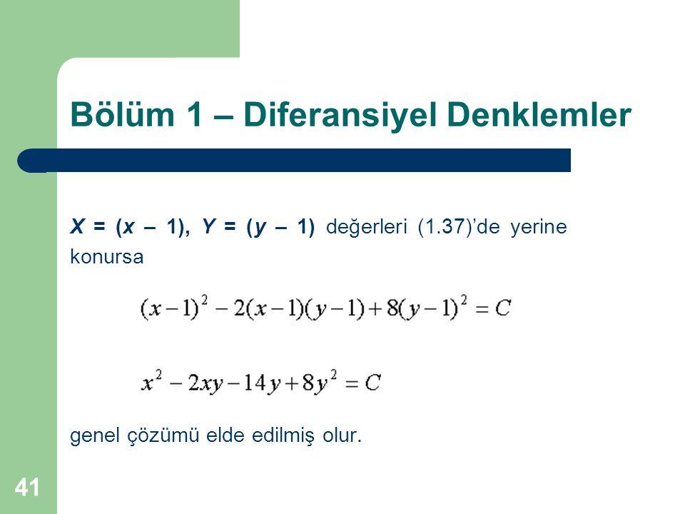 41 Bölüm 1 – Diferansiyel Denklemler X = (x – 1), Y = (y – 1) değerleri (1.37)'de yerine konursa genel çözümü elde edilmiş olur.