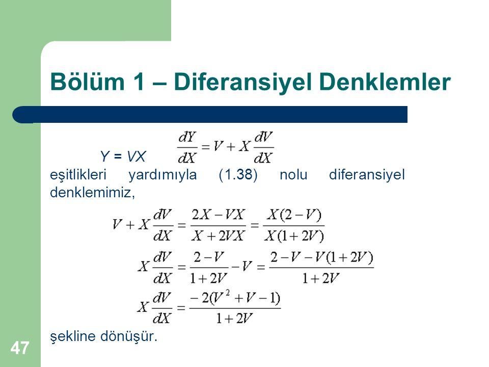 47 Bölüm 1 – Diferansiyel Denklemler Y = VX eşitlikleri yardımıyla (1.38) nolu diferansiyel denklemimiz, şekline dönüşür.