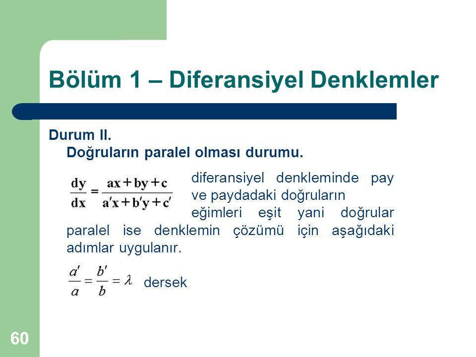 60 Bölüm 1 – Diferansiyel Denklemler Durum II.Doğruların paralel olması durumu.