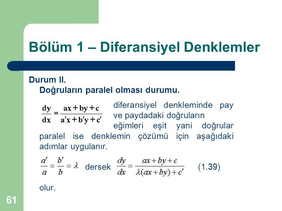 61 Bölüm 1 – Diferansiyel Denklemler Durum II.Doğruların paralel olması durumu.